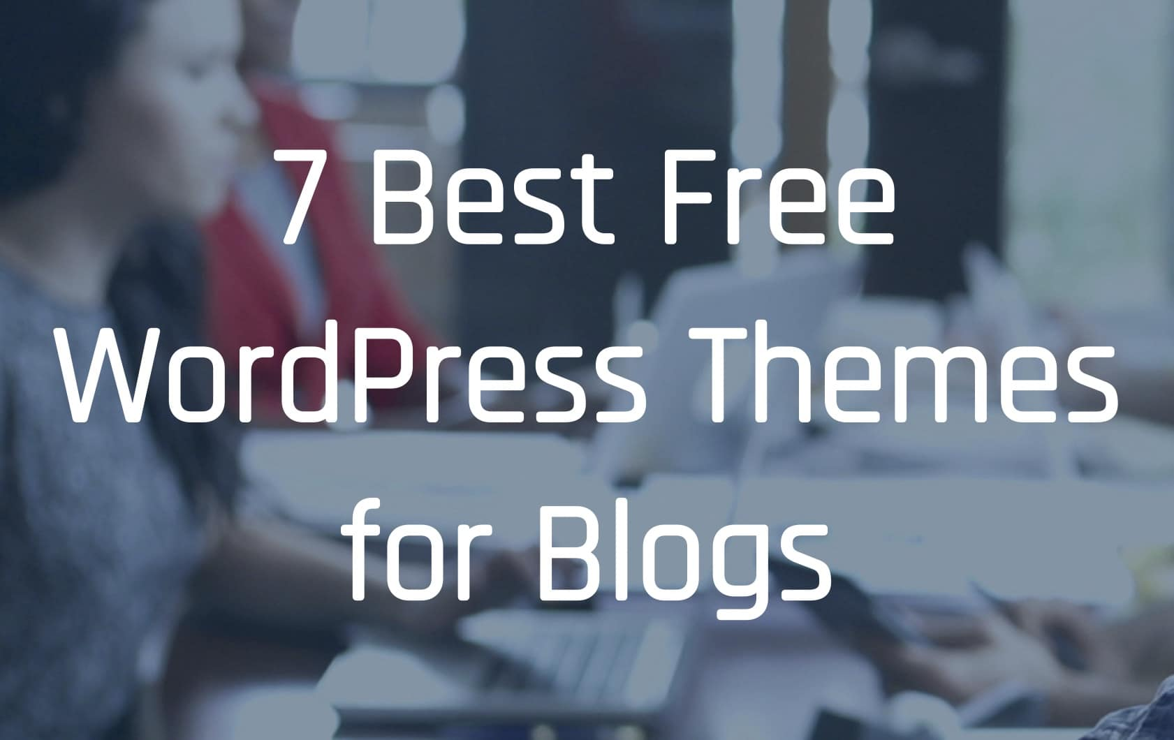 7 Best Free WordPress Themes for Blogs